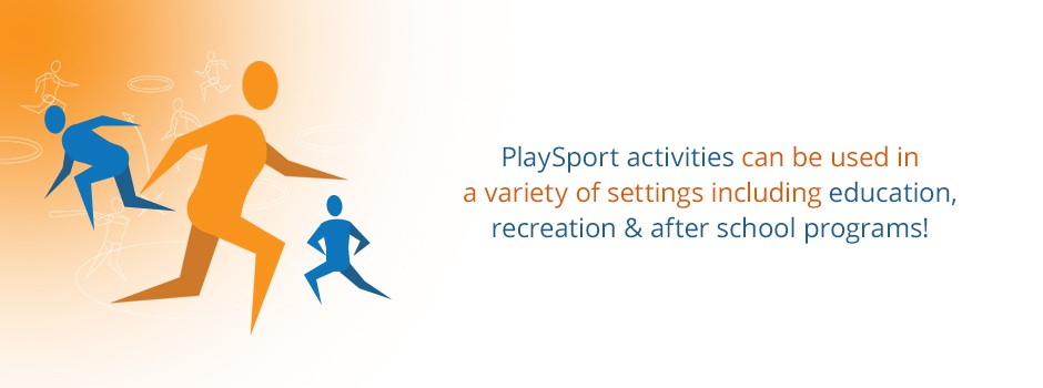 PlaySport activities can be used in a variety of settings including educations, recreation & after school programs!